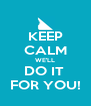 KEEP CALM WE'LL DO IT  FOR YOU! - Personalised Poster A4 size