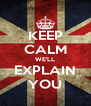 KEEP CALM WE'LL EXPLAIN YOU - Personalised Poster A4 size