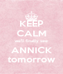 KEEP CALM we'll finally see ANNICK tomorrow - Personalised Poster A4 size