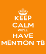KEEP CALM WE'LL HAVE MENTION TB - Personalised Poster A4 size