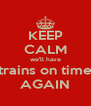 KEEP CALM we'll have trains on time AGAIN - Personalised Poster A4 size