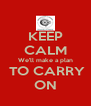 KEEP CALM We'll make a plan  TO CARRY ON - Personalised Poster A4 size