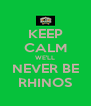 KEEP CALM WE'LL NEVER BE RHINOS - Personalised Poster A4 size
