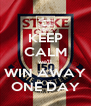 KEEP CALM we'll WIN AWAY ONE DAY - Personalised Poster A4 size