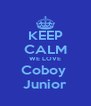 KEEP CALM WE LOVE Coboy  Junior - Personalised Poster A4 size