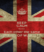 KEEP CALM We love  Each other the same END OF WAR ;) - Personalised Poster A4 size