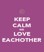 KEEP CALM WE LOVE EACHOTHER - Personalised Poster A4 size