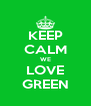 KEEP CALM WE LOVE GREEN - Personalised Poster A4 size
