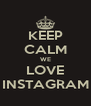 KEEP CALM WE LOVE INSTAGRAM - Personalised Poster A4 size