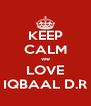 KEEP CALM we LOVE IQBAAL D.R - Personalised Poster A4 size
