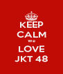 KEEP CALM We LOVE JKT 48 - Personalised Poster A4 size