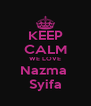 KEEP CALM WE LOVE Nazma  Syifa - Personalised Poster A4 size