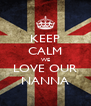 KEEP CALM WE LOVE OUR NANNA - Personalised Poster A4 size