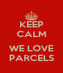 KEEP CALM  WE LOVE PARCELS - Personalised Poster A4 size