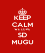 KEEP CALM WE LOVE SD MUGU - Personalised Poster A4 size