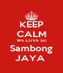 KEEP CALM WE LOVE SD Sambong JAYA  - Personalised Poster A4 size