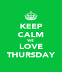 KEEP CALM WE LOVE THURSDAY - Personalised Poster A4 size