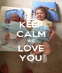 KEEP CALM WE LOVE YOU - Personalised Poster A4 size