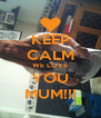 KEEP CALM WE LOVE YOU MUM!!! - Personalised Poster A4 size