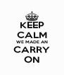 KEEP CALM WE MADE AN CARRY ON - Personalised Poster A4 size