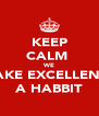 KEEP CALM  WE MAKE EXCELLENCE A HABBIT - Personalised Poster A4 size