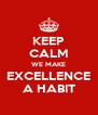 KEEP CALM WE MAKE EXCELLENCE A HABIT - Personalised Poster A4 size