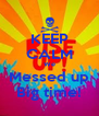 KEEP CALM We Messed up Big time! - Personalised Poster A4 size