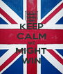 KEEP CALM WE MIGHT WIN - Personalised Poster A4 size
