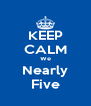 KEEP CALM We Nearly Five - Personalised Poster A4 size
