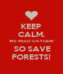 KEEP CALM. WE NEED OXYGEN!  SO SAVE FORESTS! - Personalised Poster A4 size