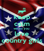 keep calm we no you  love country girls - Personalised Poster A4 size