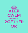 KEEP CALM WE NOT  2GETHER OK - Personalised Poster A4 size