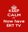 KEEP CALM we  Now have ERT TV - Personalised Poster A4 size