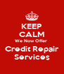 KEEP CALM We Now Offer  Credit Repair Services - Personalised Poster A4 size