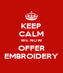 KEEP CALM WE NOW OFFER EMBROIDERY - Personalised Poster A4 size
