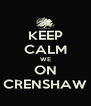 KEEP CALM WE ON CRENSHAW - Personalised Poster A4 size