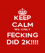 KEEP CALM WE ONLY FECKING DID 2K!!!! - Personalised Poster A4 size