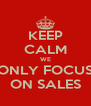 KEEP CALM WE ONLY FOCUS ON SALES - Personalised Poster A4 size