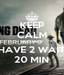 KEEP CALM WE ONLY HAVE 2 WAIT 20 MIN - Personalised Poster A4 size