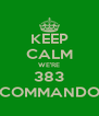 KEEP CALM WE'RE 383 COMMANDO - Personalised Poster A4 size