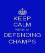 KEEP CALM WE'RE 4A DEFENDING CHAMPS - Personalised Poster A4 size