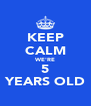 KEEP CALM WE'RE 5 YEARS OLD - Personalised Poster A4 size