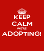 KEEP CALM WE'RE ADOPTING!  - Personalised Poster A4 size