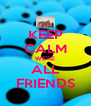 KEEP CALM WE'RE ALL FRIENDS - Personalised Poster A4 size