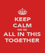 KEEP CALM WE'RE ALL IN THIS TOGETHER - Personalised Poster A4 size