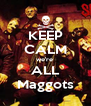 KEEP CALM we're  ALL Maggots - Personalised Poster A4 size