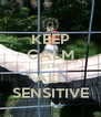 KEEP CALM WE'RE ALL SENSITIVE - Personalised Poster A4 size