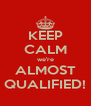 KEEP CALM we're ALMOST QUALIFIED! - Personalised Poster A4 size