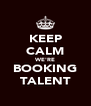 KEEP CALM WE'RE BOOKING TALENT - Personalised Poster A4 size