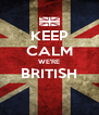KEEP CALM WE'RE BRITISH  - Personalised Poster A4 size